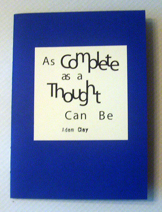 As Complete as a Thought Can Be by Adam Clay