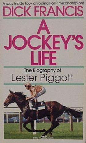 A Jockey's Life: The Biography of Lester Piggott