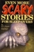 Even more scary stories for...