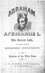 Abraham Africanus I. His Secret Life, Revealed under the Mesmeric Influence. Mysteries of the White House.