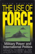 The Use of Force: Military Power and International Politics