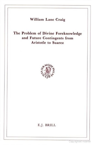 The Problem of Divine Foreknowledge and Future Contingents fr... by William Lane Craig