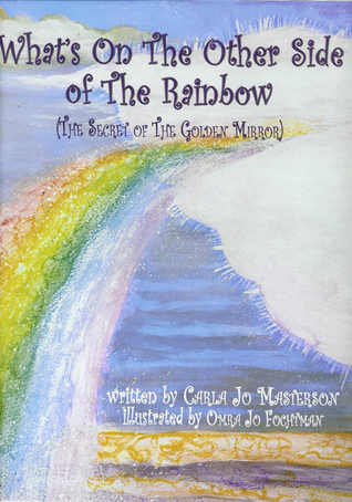 What's On The Other Side Of The Rainbow? (The Secret Of The Golden Mirror)