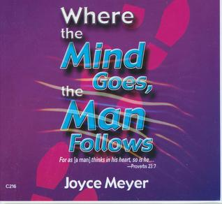 Where the Mind Goes, the Man Follows by Joyce Meyer
