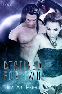 Destined for Two by Trista Ann Michaels