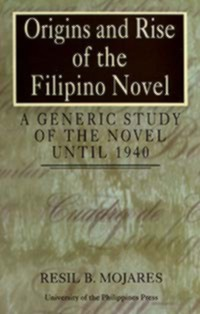 Origins And Rise Of The Filipino Novel: A Generic Study Of The Novel Until 1940