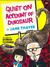 Quiet On Account Of Dinosaur