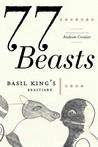 77 Beasts: Basil King's Beastiary