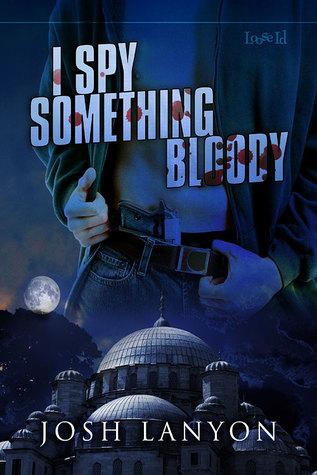 I Spy Something Bloody by Josh Lanyon