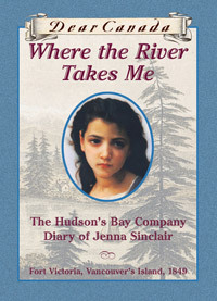 Where the River Takes Me: The Hudson's Bay Company Diary of Jenna Sinclair