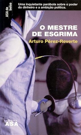 O mestre de esgrima by Arturo Pérez-Reverte