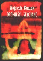 Opowieści słychane by Wojciech Kuczok