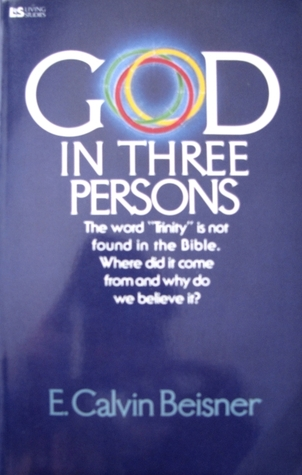 God in Three Persons by E. Calvin Beisner