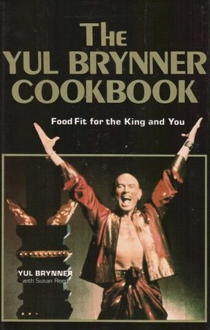 The Yul Brynner Cookbook: Food Fit for the King and You