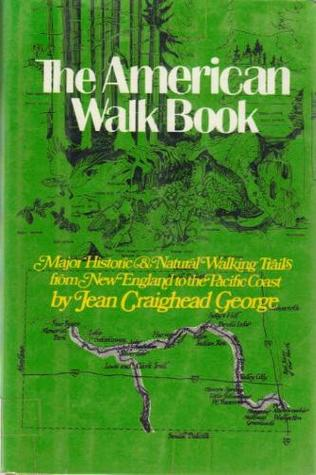The American Walk Book: An Illustrated Guide To The Country's Major Historic And Natural Walking Trails From New England To The Pacific Coast