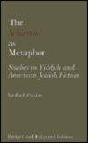 The Schlemiel as Metaphor, Revised and Enlarged Edition: Studies in Yiddish and American Jewish Fiction