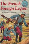 The French Foreign Legion by Wyatt Blassingame