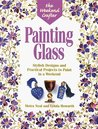 The Weekend Crafter®: Painting Glass: Stylish Designs and Practical Projects to Paint in a Weekend