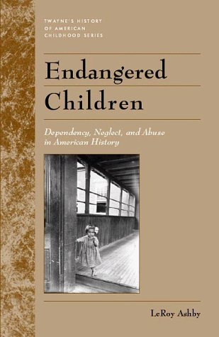 Endangered Children: Dependency, Neglect, And Abuse In American History