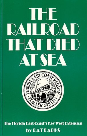 The Railroad That Died at Sea - The Florida East Coast's Key West Extension