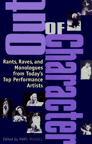 Out of Character: Rants, Raves, and Monologues from Today's Top Performance Artists
