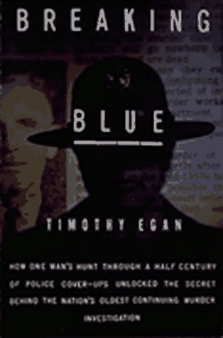 Breaking Blue: How One Man's Hunt Through a Half Century of Police Cover-Ups Unlocked The...