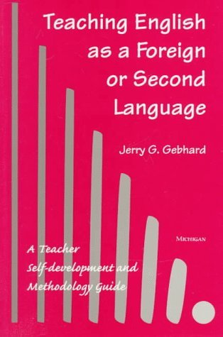 Teaching English as a Foreign or Second Language: A Teacher Self-development and Methodology Guide