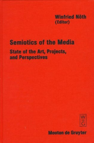 Semiotics Of The Media: State Of The Art, Projects, And Perspectives (Approaches To Semiotics, 127)