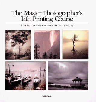 The Master Photographer's Lith Printing Course: A Definitive Guide to Creative Lith Printing