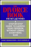 The Divorce Book/for Men and Women: A Step by Step Guide to Gaining Your Freedom Without Losing Everything Else