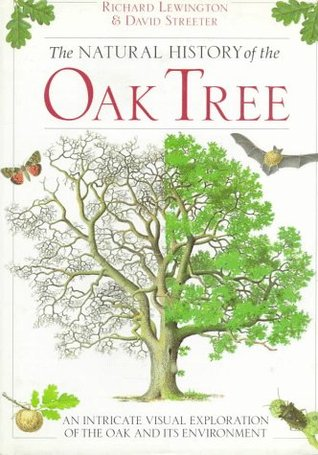 The Natural History of the Oak Tree/an Intricate Visual Exploration of the Oak and Its Environment