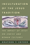 Inculturation of the Jesus Tradition: The Impact of Jesus on Jewish and Roman Cultures