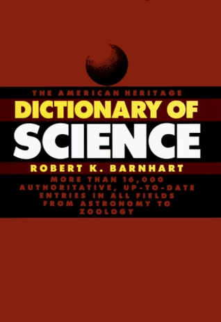 The American Heritage Dictionary of Science by Robert K. Barnhart