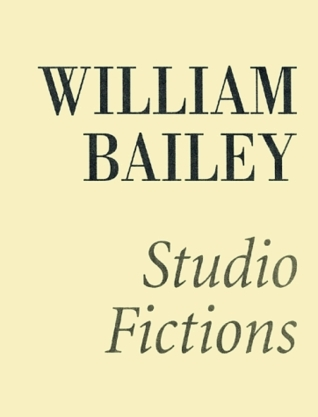 William Bailey Studio Fictions