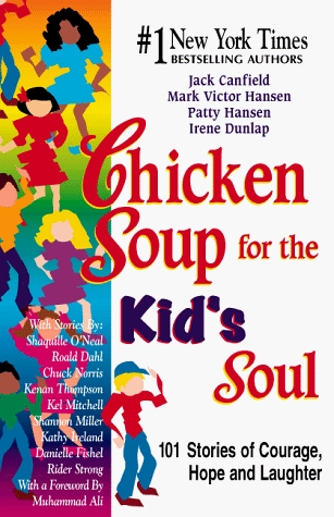 Chicken Soup For The Kid's Soul; 102 Stories To Give Kids Courage, Hope, Laughter