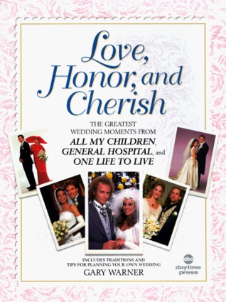 Love, Honor, and Cherish: The Greatest Wedding Moments From All My Children,General Hospital, and One Life to Live