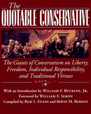 The Quotable Conservative: The Giants of Conservatism on Liberty, Freedom, Individual Responsibility, and Traditional Virtues