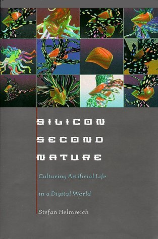 Silicon Second Nature: Culturing Artificial Life in a Digital World, Updated With a New Preface