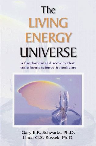 The Living Energy Universe by Gary E. Schwartz
