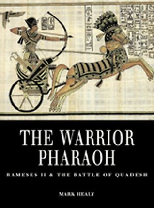 The Warrior Pharaoh: Rameses II and the Battle of Qadesh