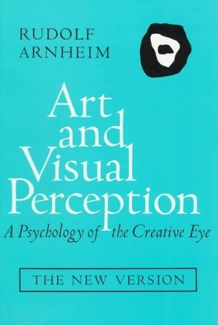 Art and Visual Perception: A Psychology of the Creative Eye