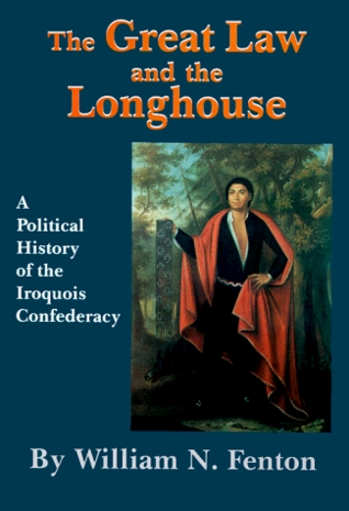 The Great Law And The Longhouse by William N. Fenton