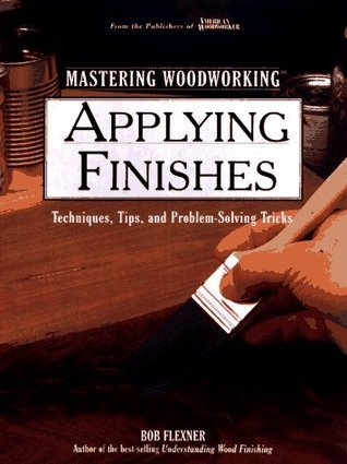 Applying Finishes: Techniques, Tips, And Problem Solving Tricks
