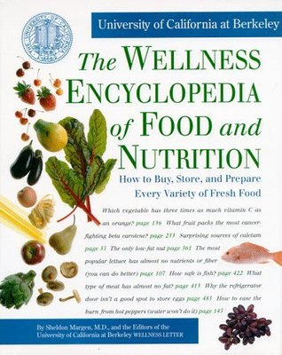 The Wellness Encyclopedia of Food and Nutrition: How to Buy, Store, and Prepare Every Variety of Fresh Food