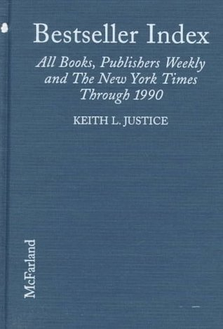 Bestseller Index: All Books, by Author, on the Lists of Publishers Weekly and the New York Times Through 1990