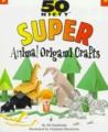 50 Nifty Animal Origami Crafts by Jill Smolinski