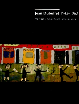 Jean Dubuffet 1943-1963: Paintings, Sculptures, Assemblages: An Exhibition