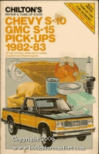 Chilton's Repair & Tune Up Guide, Chevy S 10, Gmc S 15 Pick Ups 1982 83: All Two And Four Wheel Drive Models, Gasoline And Diesel Engines