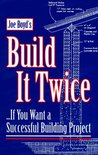 Build It Twice: ...If You Want a Successful Building Project