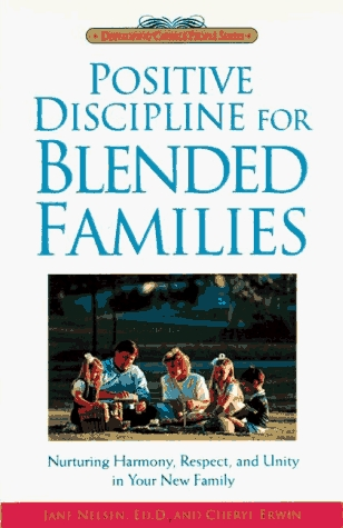 Positive Discipline for Blended Families: Nurturing Harmony, Respect, and Unity in Your New Stepfamily (Positive Discipline)